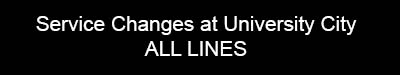 Service Changes at University City for All Lines